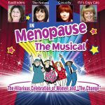 MENOPAUSE THE MUSICAL N.I, ENGLAND AND WALES 2019